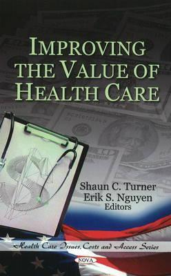 Improving the Value of Health Care  by  Shaun C. Turner