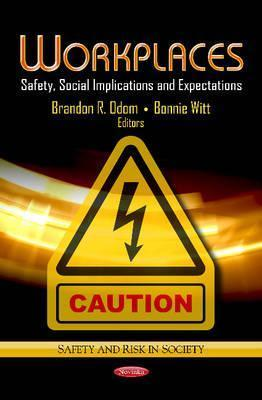 Workplaces: Safety, Social Implications and Expectations. Editors, Brandon R. Odom and Bonnie Witt Brandon R. Odom