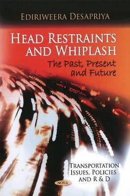 Head Restraints and Whiplash: The Past, Present, and Future  by  Ediriweera Desapriya