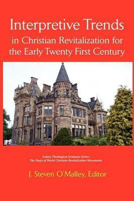 Interpretive Trends: Christian Revitalization for the Early 21st Century  by  J Steven OMalley