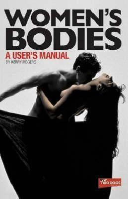 Womens Bodies: A Users Manual  by  Kerry Rogers