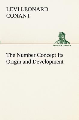 The Number Concept Its Origin and Development Levi Leonard Conant