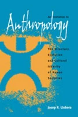 An Invitation To Anthropology: The Structure, Evolution And Cultural Identity Of Human Societies  by  Josep R. Llobera