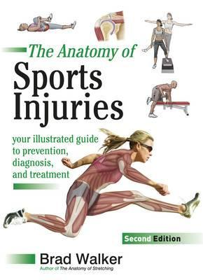 Sports Injuries: Your Illustrated Guide to Prevention, Diagnosis and Treatment  by  Brad Walker