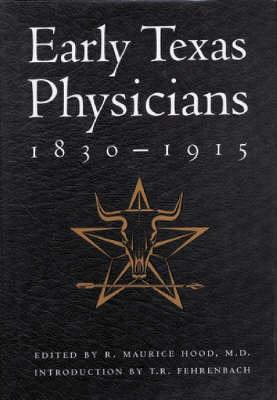Early Texas Physicians, 1830-1915: Innovative, Intrepid, Independent  by  Texas Surgical Society