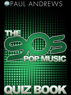The 90s Pop Music Quiz Book  by  Paul Andrews