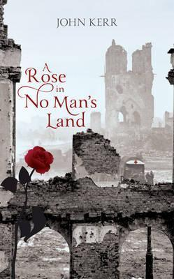 A Rose in No Mans Land  by  John Kerr