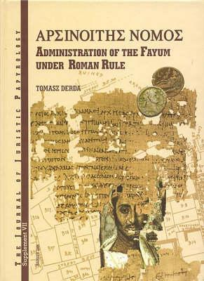 Nomos Arsinoites: Administration of the Fayum Under the Roman Rule  by  Tomasz Derda