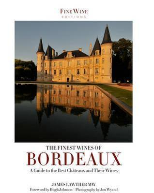 Finest Wines of Bordeaux: A Regional Guide to the Best Chteaux and Their Wines Lawther