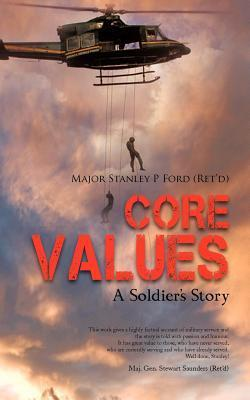 Core Values: A Soldiers Story Stanley P. Ford