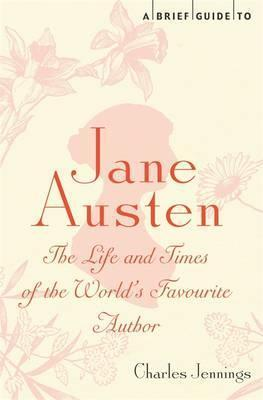 A Brief Guide to Jane Austen: The Life and Times of the Worlds Favourite Author  by  Charles Jennings