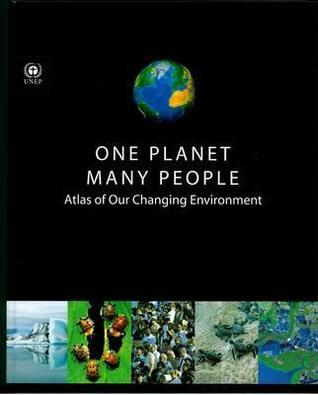 One Planet Many People: Atlas of Our Changing Environment  by  United Nations Environment Programme