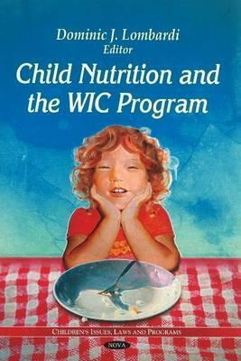 Child Nutrition and the Wic Program  by  Dominic J. Lombardi