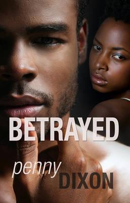 Betrayed. Penny Dixon by Penny Dixon