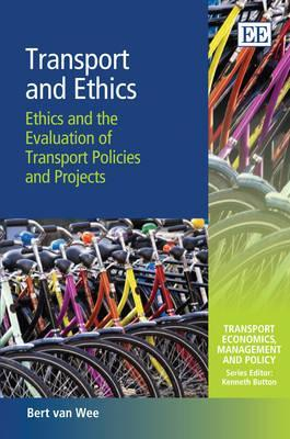 Transport and Ethics: Ethics and the Ex Ante Evaluation of Transport Policies and Projects  by  Bert van Wee