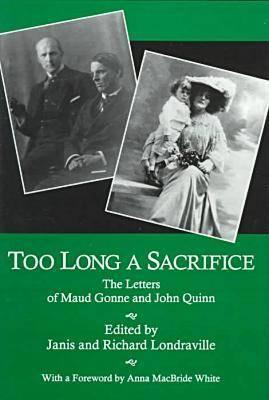 Too Long a Sacrifice: The Letters of Maud Gonne and John Quinn  by  Maud Gonne