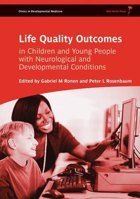 Life Quality Outcomes in Children and Young People with Neurological and Developmental Conditions: Concepts, Evidence, and Practice  by  Gabriel M. Ronen
