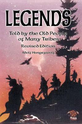 Legends: Told By The Old People Of Many Tribes Adolf Hungry Wolf