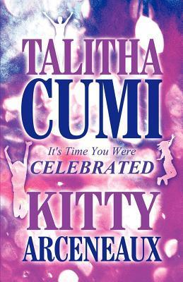 Talitha Cumi, Its Time You Were Celebrated  by  Kitty Arceneaux