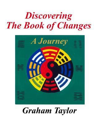 Discovering the Book of Changes - A Journey  by  Graham Taylor