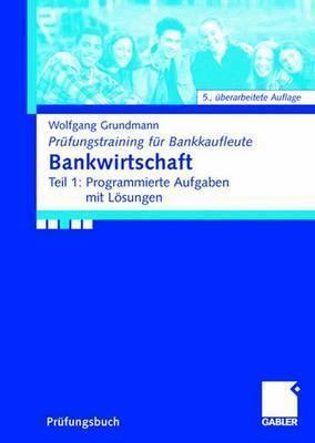 Bankwirtschaft: Teil 1: Programmierte Aufgaben Mit L Sungen  by  Wolfgang Grundmann