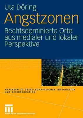 Angstzonen: Rechtsdominierte Orte Aus Medialer Und Lokaler Perspektive  by  Uta D. Ring