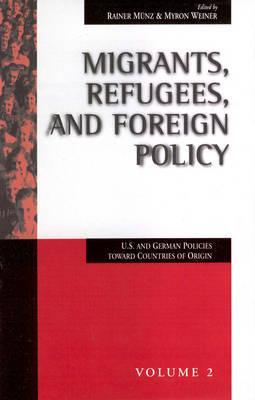 Migrants, Refugees, and Foreign Policy: U. S. and German Policies Toward Countries of Origin  by  Myron Weiner