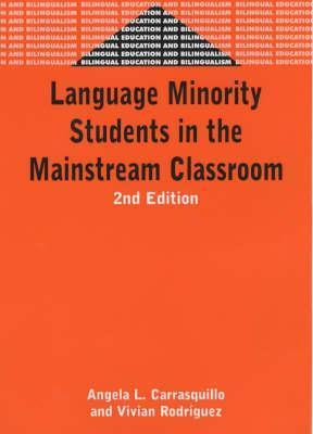 Language Minority Student in the Mainstream Classroom (Bilingual Education and Bilingualism, 33)  by  Angela L. Carrasquillo