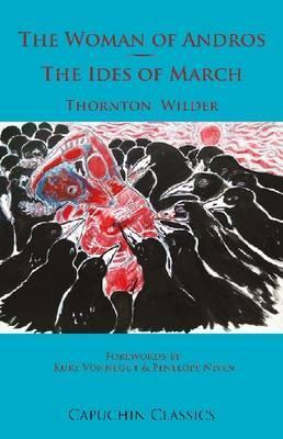 The Woman of Andros: &, the Ides of March. Thornton Wilder  by  Thornton Wilder