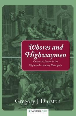 Whores and Highwaymen: Crime and Justice in the Eighteenth-Century Metropolis Gregory J. Dunston
