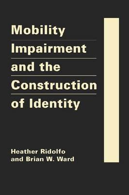 Mobility Impairment and the Construction of Identity  by  Heather Ridolfo