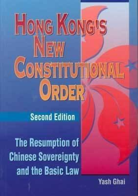 Hong Kongs New Constitutional Order: The Resumption of Chinese Sovereignty and the Basic Law  by  Yash P. Ghai