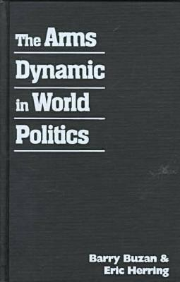 The Arms Dynamic In World Politics  by  Barry Buzan