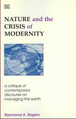 Nature and the Crisis of Modernity Raymond A. Rogers