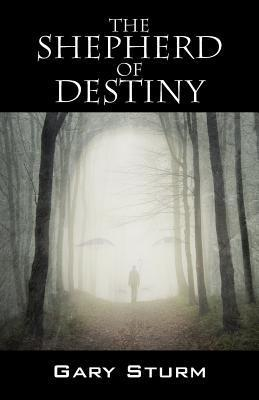 The Shepherd of Destiny Gary Sturm