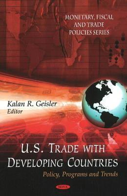 U.S. Trade with Developing Countries: Policy, Programs and Trends Kalan R. Geisler