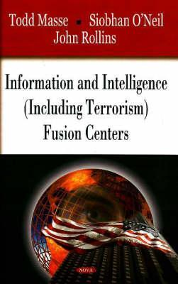 Information and Intelligence (Including Terrorism) Fusion Centers Todd Masse