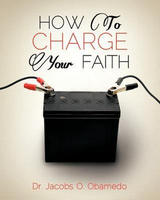 How to Charge Your Faith Jacobs O. Obamedo