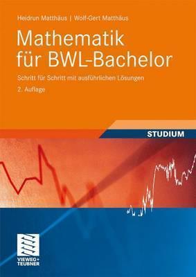 Mathematik Fur Bwl-Bachelor: Schritt Fur Schritt Mit Ausf Hrlichen L Sungen (2., Berarb. Aufl. 2010) Heidrun Matthäus