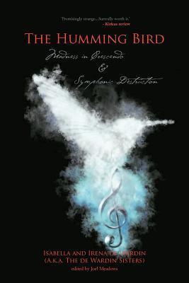 The Humming Bird: Madness in Crescendo  by  The de Wardin Sisters