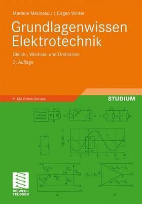 Grundlagenwissen Elektrotechnik: Gleich-, Wechsel- Und Drehstrom  by  Marlene Marinescu
