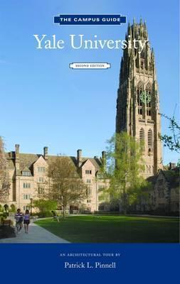 Yale University Campus Guide, 2nd Edition Patrick Pinnell