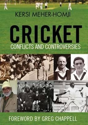 Cricket Conflicts and Controversies  by  Kersi Meher-Homji