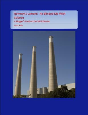 Romneys Lament: He Blinded Me with Science  by  Larry Stein