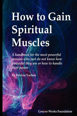 How to Gain Spiritual Muscles  by  Patricia U. Varlack