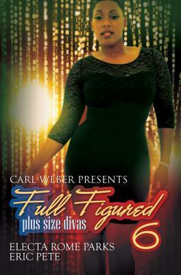 Carl Weber Presents: Full Figured 6 Electa Rome Parks