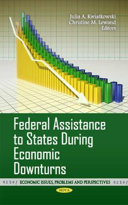 Federal Assistance to States During Economic Downturns. Edited Julia A. Kwiatkowski and Christine M. Lewand by Julia A. Kwiatkowski