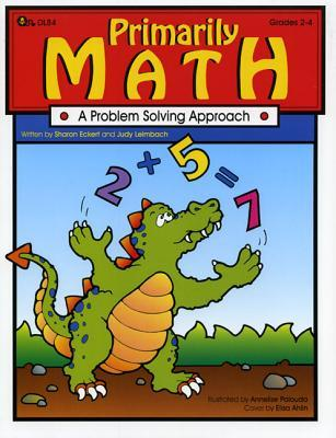 Primarily Math: A Problem Solving Approach  by  Judy Leimbach