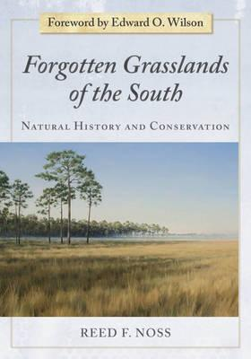 Forgotten Grasslands of the South: Natural History and Conservation  by  Reed F. Noss