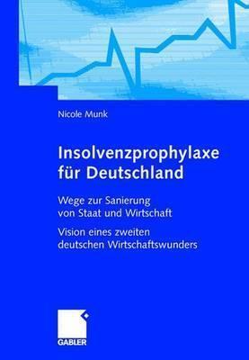Insolvenzprophylaxe Fur Deutschland: Wege Zur Sanierung Von Staat Und Wirtschaft Vision Eines Zweiten Deutschen Wirtschaftswunders Nicole Munk